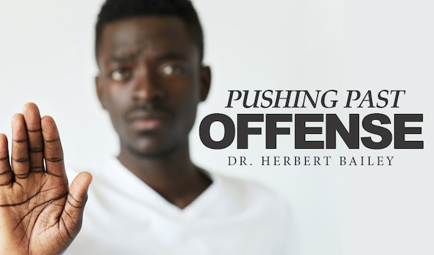 Pushing Past Offense - Dr. Herbert Bailey