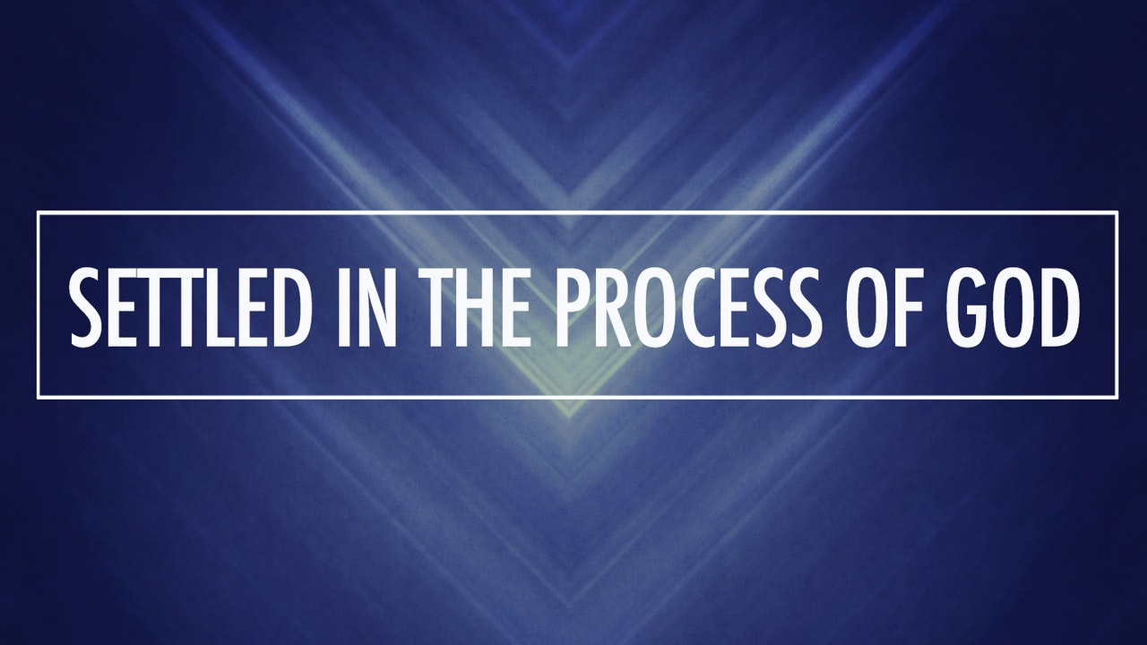 Settled in the Process of God