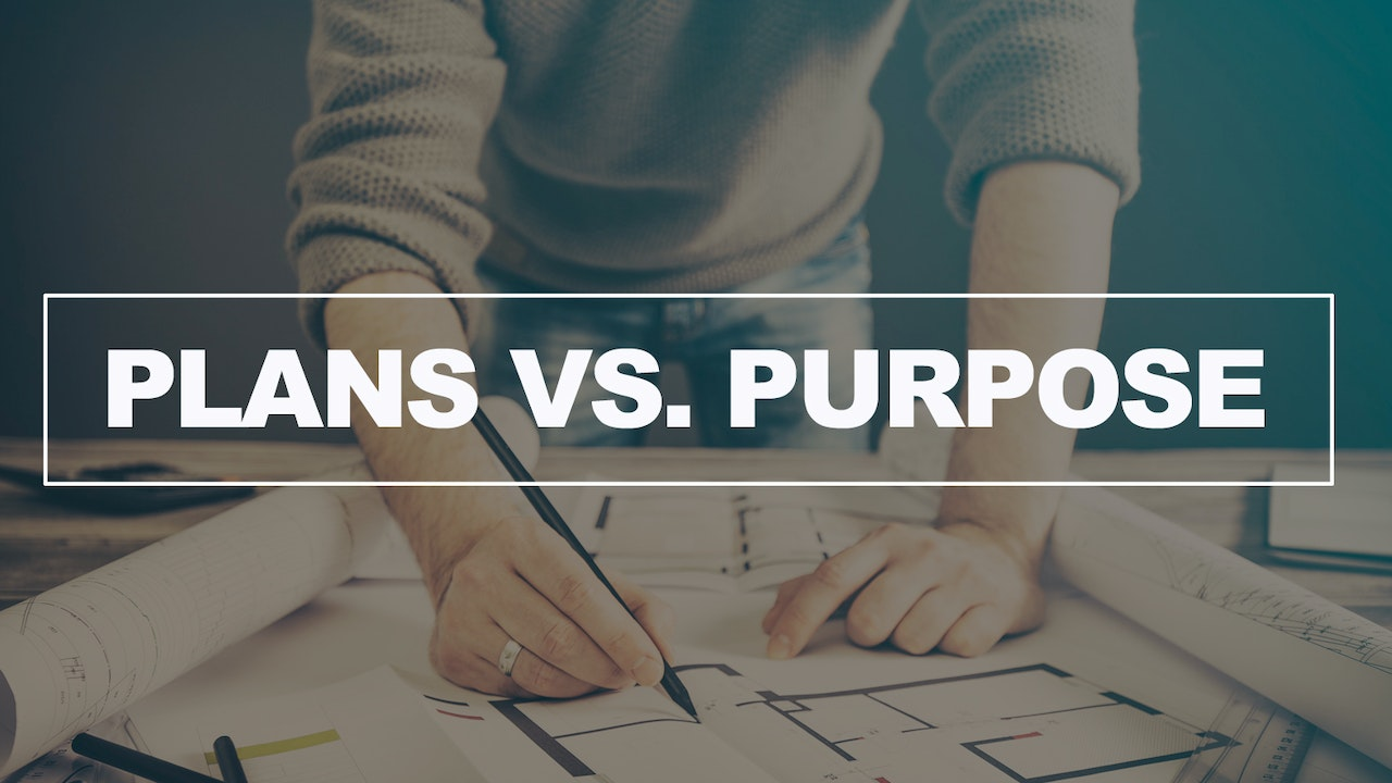 Plans Vs. Purpose - Dr. Herbert Bailey