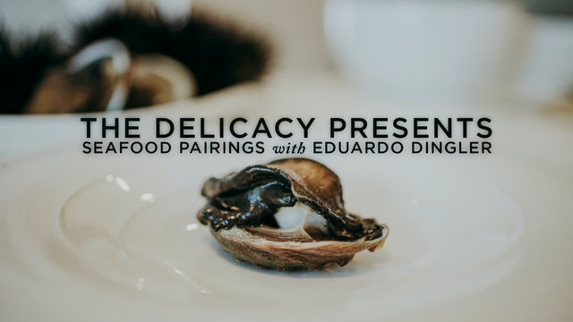 The Delicacy Bonus Feature: Seafood Pairings with Eduardo Dingler