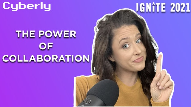 The Power of Collaboration: Live From Ignite - Cyberly