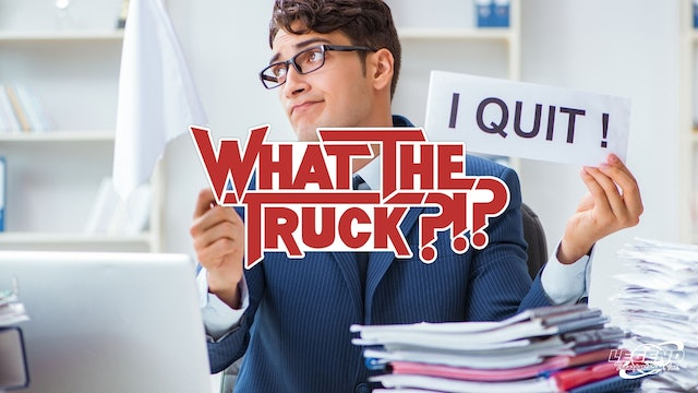 I quit: The great resignation in transportation - WHAT THE TRUCK?!?
