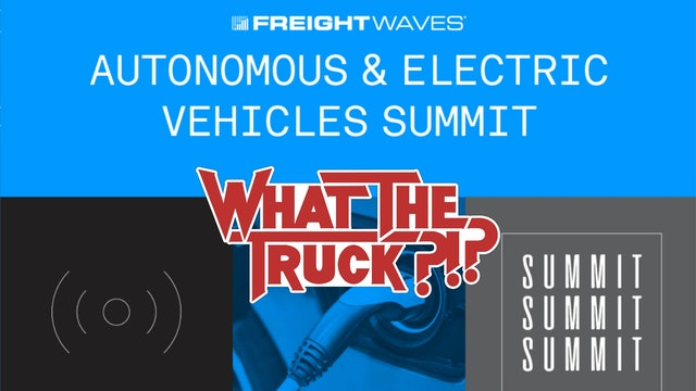 LIVE from the Autonomous and Electric Vehicles Summit - WHAT THE TRUCK?!?