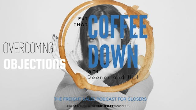 Overcoming Objections -Put That Coffe...