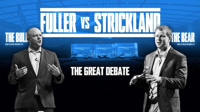 The Great Debate: The Bull vs. the Bear - Fuller vs. Strickland @ Home