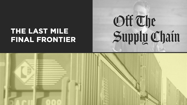 Off the Supply Chain S02 E04 - The Last Mile Final Frontier
