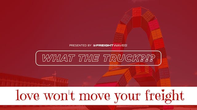Love won't move your freight - WHAT T...