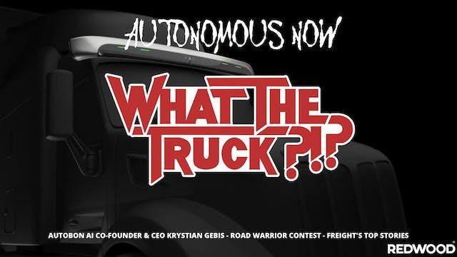 Autonomous Now - WHAT THE TRUCK?!?