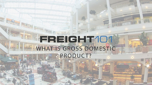 Freight 101- What is the gross domestic product?