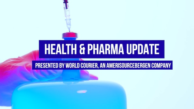 Health & Pharma Update Presented by World Courier, an AmerisourceBergen Company