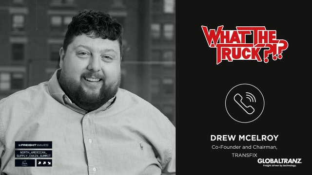 Transfix Co-Founder and Chairman Drew McElroy - WHAT THE TRUCK?!?