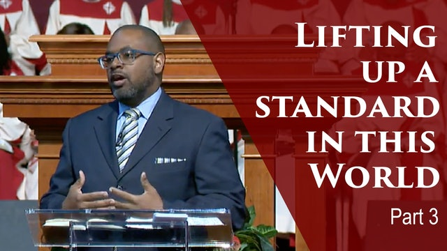 Lifting Up A Standard In This World-Part 3
