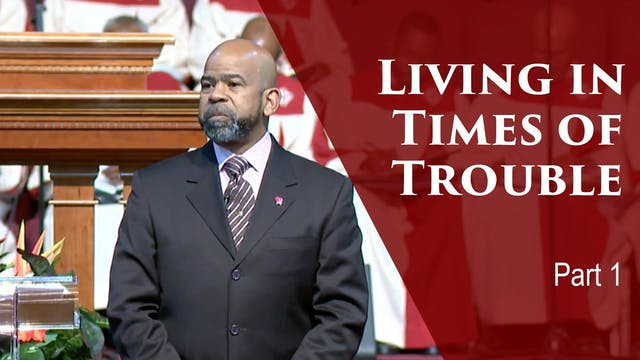 Living In Times Of Trouble-Part 1