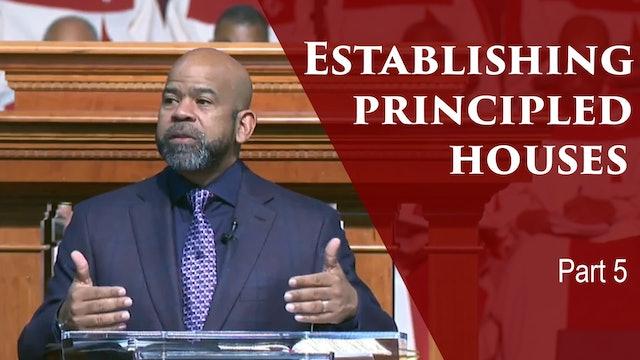 Establishing Principled Houses-Div I-Part 5