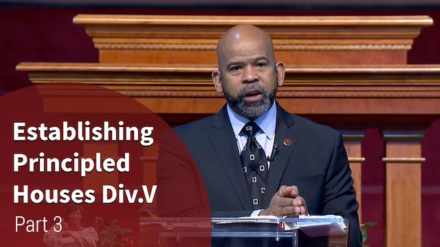 Establishing Principled Houses Div. V - Part 3