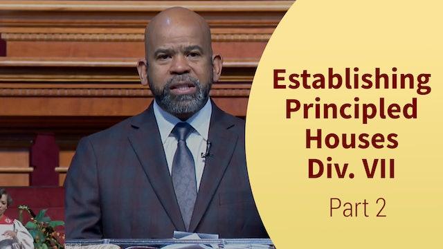 Establishing Principled Houses Div. VII - Part 2