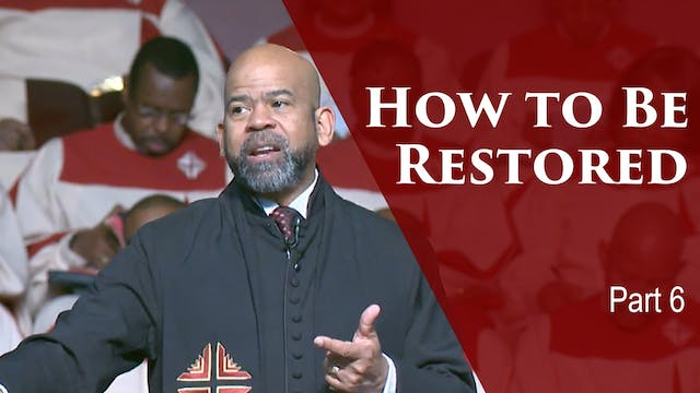 How To Be Restored-Part 6