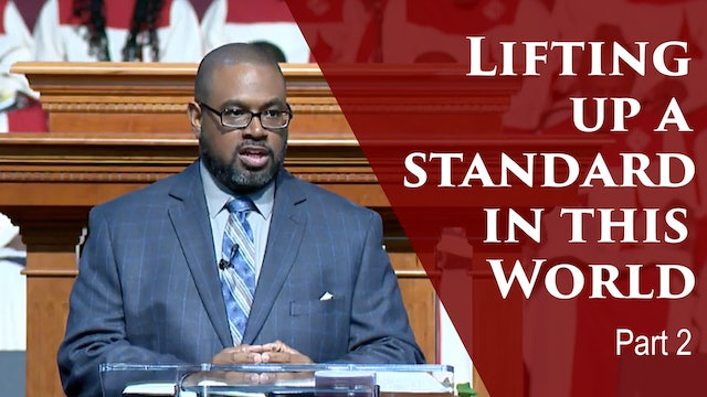 Lifting Up A Standard In This World-Part 2