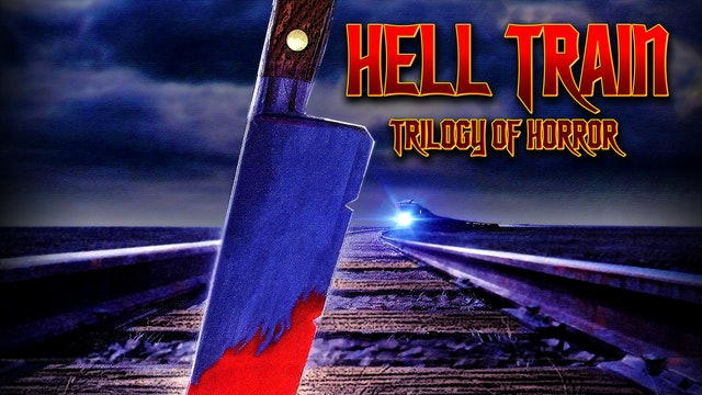 Hell Train: Trilogy Of Terror