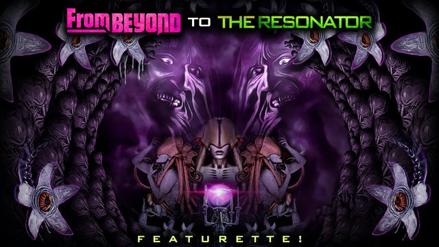 From Beyond to the Resonator: Featurette!