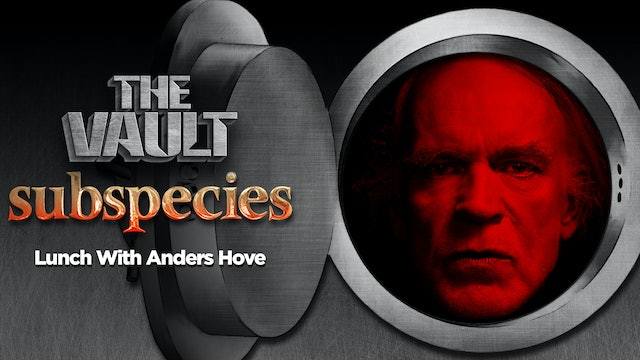 Subspecies: Lunch with Anders Hove