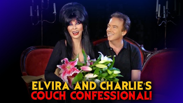 Elvira and Charlie's Couch Confessional!