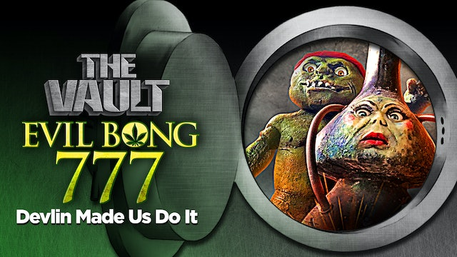 Evil Bong 777: Devlin Made us Do It