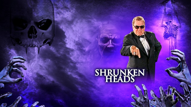 William Shatner's Halloween Frightnight: Shrunken Heads