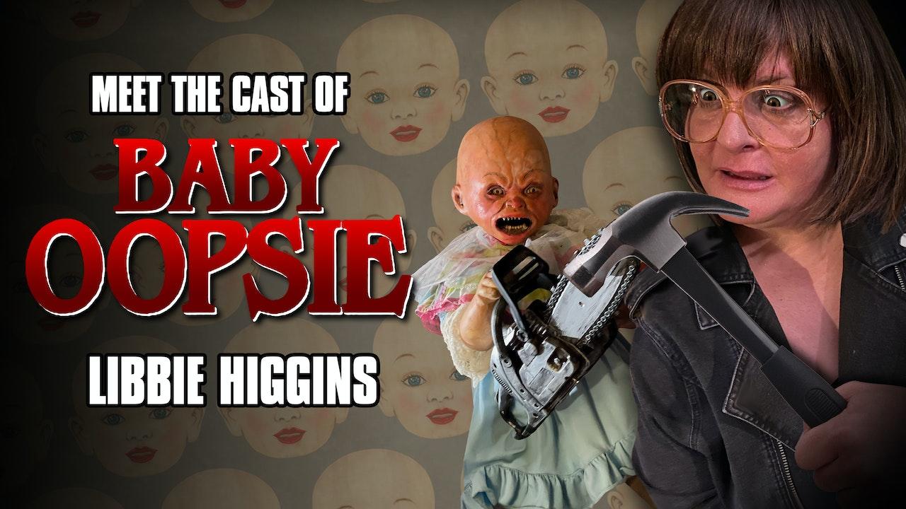 Meet the Cast of Baby Oopsie: Libbie Higgins