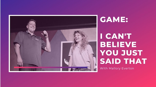 Game:  I Can't Believe You Just Said That w/ Mallory Everton