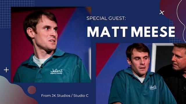 Special Guest:  Matt Meese - FULL SHOW
