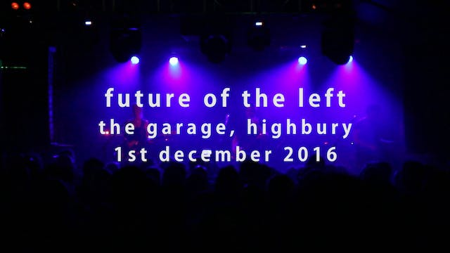 Future of the Left - The Garage, London 01/12/2016