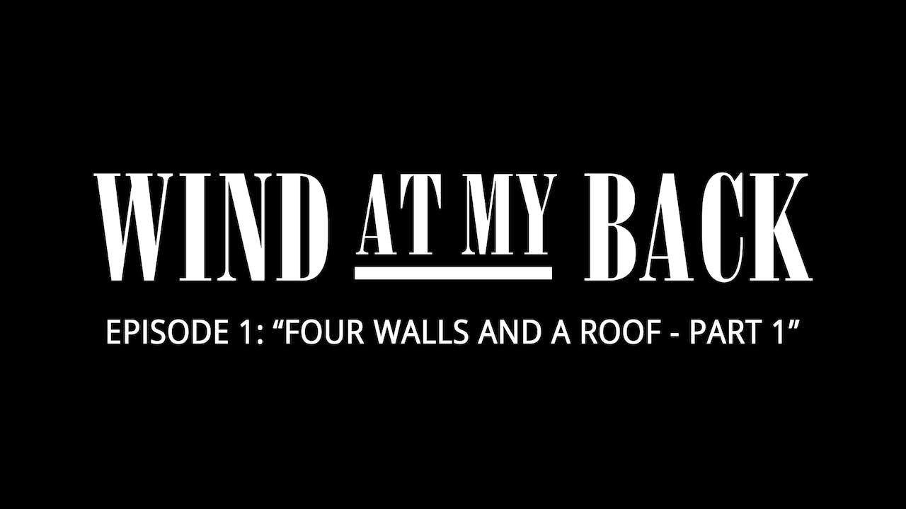 """Episode 1: """"Four Walls and a Roof - Part 1"""""""