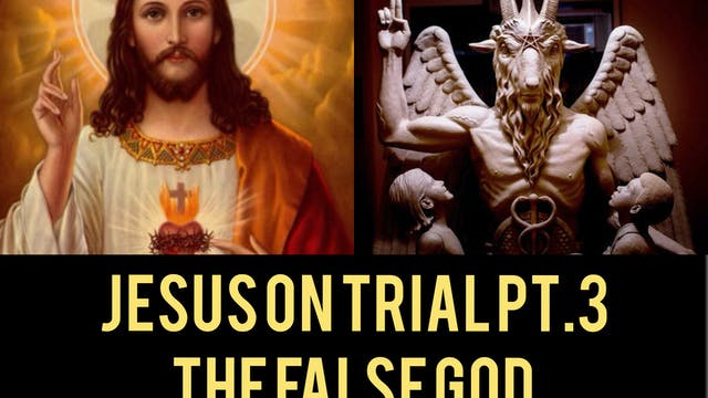 JESUS ON TRIAL PT.3: The False god