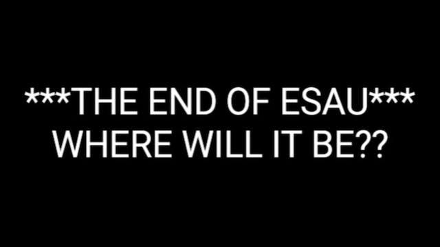 ESAU PT.7 (THE END OF ESAU)