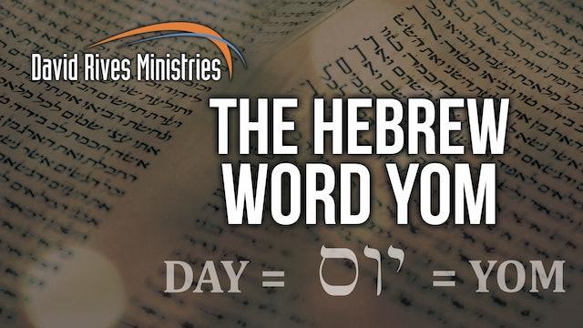 The Hebrew Word YOM - David Rives and Paul Taylor