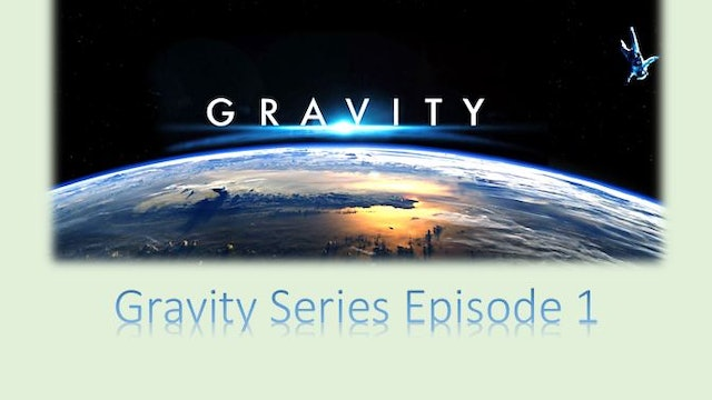 Gravity Series Episode 1:  What is Gravity?