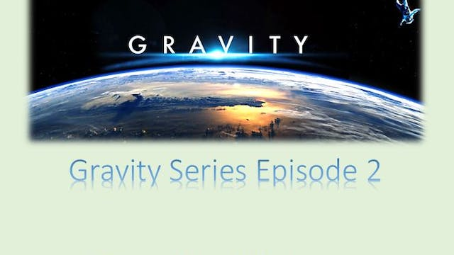 Gravity Series Episode 2: Gravity Pio...