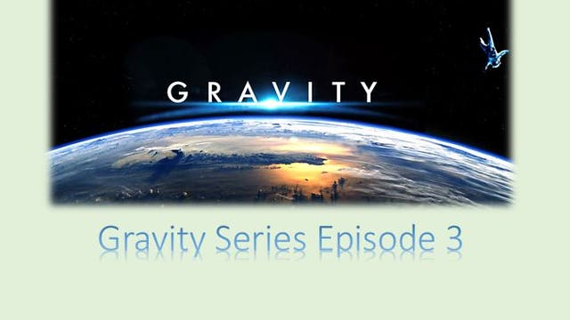 Gravity Series Episode 3: Final Theor...