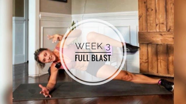WEEK 3: FULL BLAST