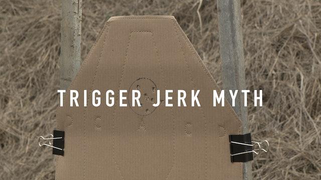Trigger Jerk Myth