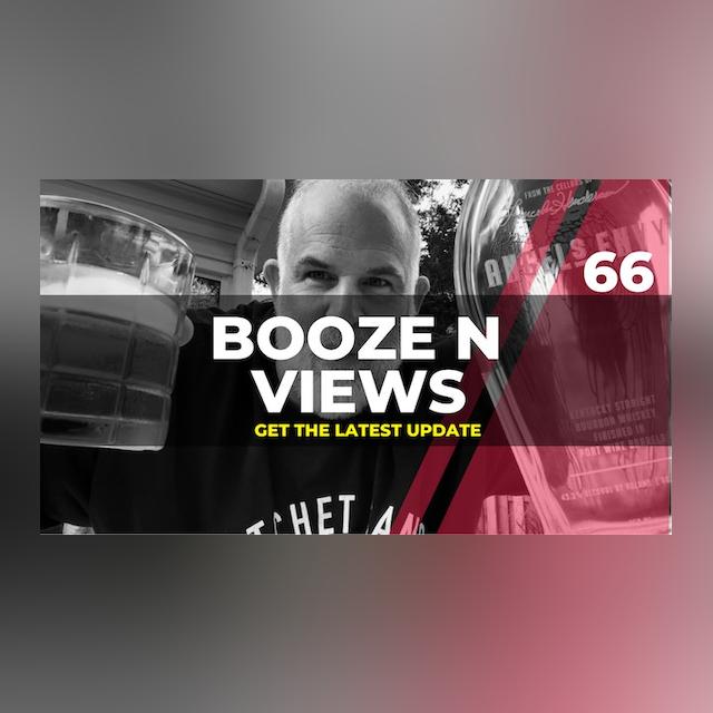 Booze N Views #66