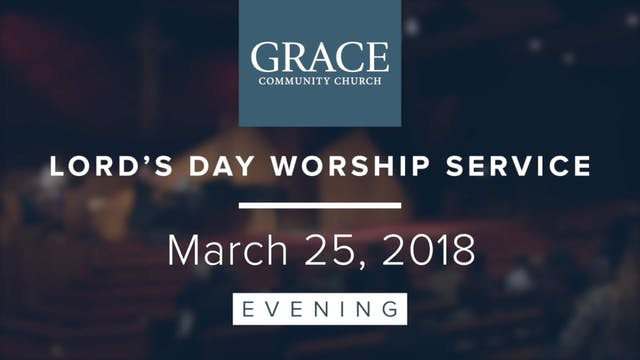 Evening Service | March 25, 2018