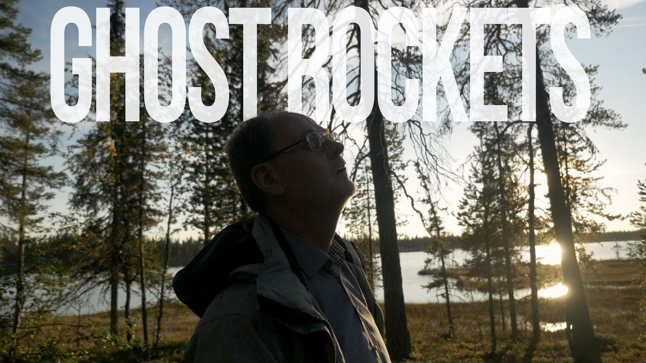 Ghost Rockets Documentary + Bonus Material