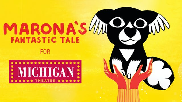 Michigan Theatre presents MARONA'S FANTASTIC TALE