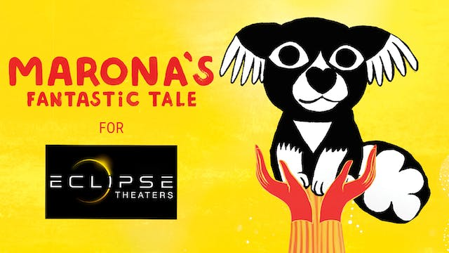 Eclipse Theaters presents MARONA'S FANTASTIC TALE