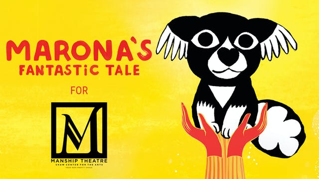 Manship Theatre presents MARONA'S FANTASTIC TALE