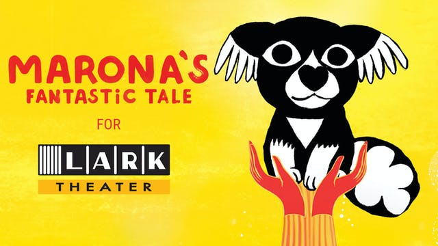 Lark Theater presents MARONA'S FANTASTIC TALE