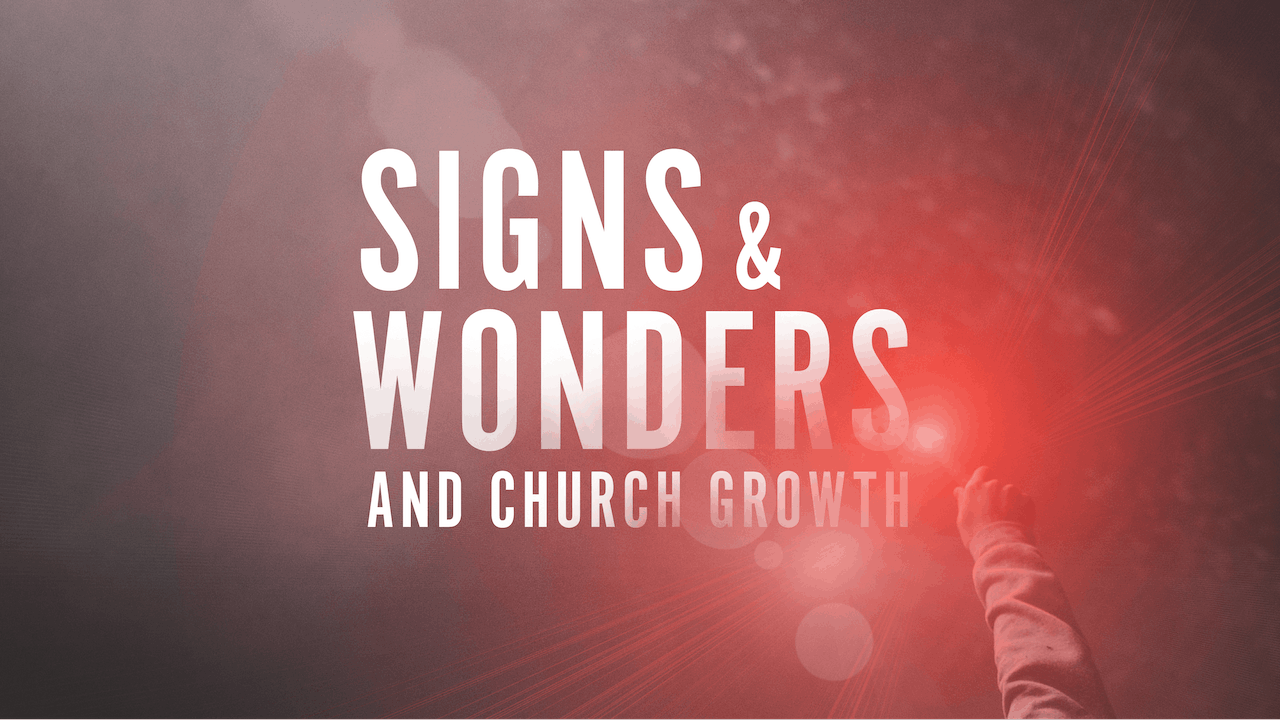 Signs & Wonders and Church Growth