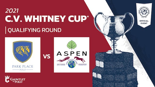 2021 - C.V. Whitney Cup® - Qualifying Rounds - Aspen/Dutta Corp vs Park Place